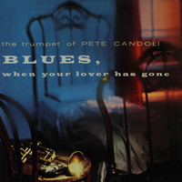 Pete Candoli - The Trumpet of Pete Candoli: Blues, When Your Lover Has Gone (Remastered from the Original Master Tapes)