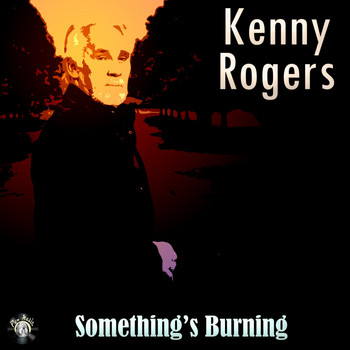 Kenny Rogers - Something's Burning