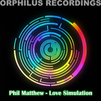 Phil Matthew - Phil Matthew - Love Simulation