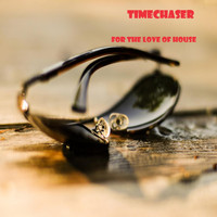 Timechaser - For The Love Of House