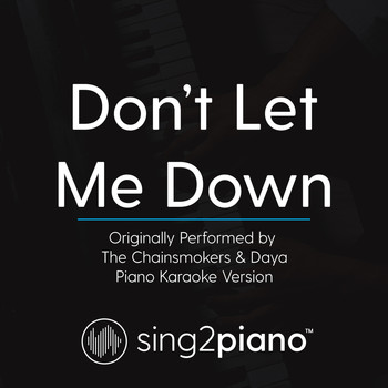 Sing2Piano - Don't Let Me Down (Originally Performed By The Chainsmokers & Daya) (Piano Karaoke Version)