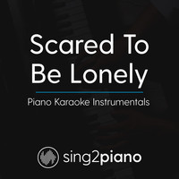 Sing2Piano - Scared To Be Lonely (Piano Karaoke Instrumentals)