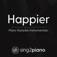 Sing2Piano - Happier (Piano Karaoke Instrumentals)