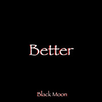 Black Moon - Better
