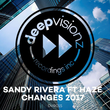 Sandy Rivera - Changes 2017 (feat. Haze)