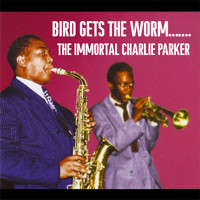 Charlie Parker - Bird Gets The Worm…….The Immortal Charlie Parker