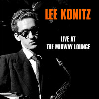 Lee Konitz - Live At The Midway Lounge