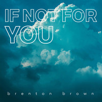 Brenton Brown - If Not for You