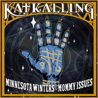 Kat Kalling - Minnesota Winters and Mommy Issues