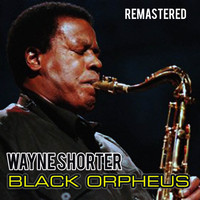 Wayne Shorter - Black Orpheus (Remastered)