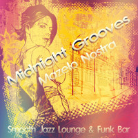 Mazelo Nostra - Midnight Grooves (Smooth Jazz Lounge & Funk Bar)