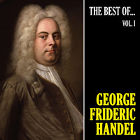 George Frideric Handel - The Best of Handel, Vol. 1 (Remastered)