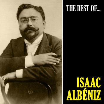 Isaac Albéniz - The Best of Albéniz (Remastered)