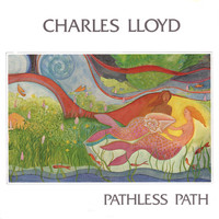 Charles Lloyd - Pathless Path