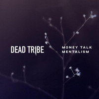 Dead Tribe - Money Talk / Mentalism