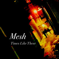 Mesh - Times Like These