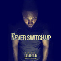Spk - Spk Never Switch Up (Explicit)