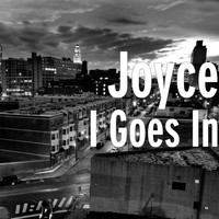 Joyce - I Goes In