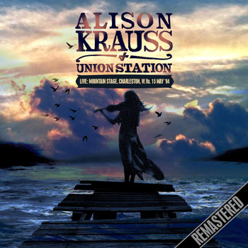 Alison Krauss - Live: Mountain Stage, Charleston, W.Va. 15 May '94 - Remastered (Live)