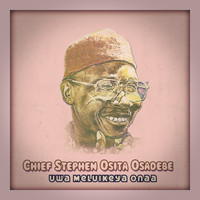 Chief Stephen Osita Osadebe | High-quality Music Downloads