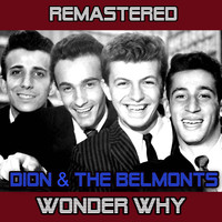 Dion And The Belmonts - Wonder Why (Remastered)