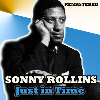 Sonny Rollins - Just in Time (Remastered)
