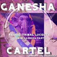 Ganesha Cartel - Revive: Tribal Lucidity (Mixed by Ganesha Cartel)