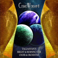 TaliasVan featuring The Bright & Morning Star Choir & Orchestra - CosmoWorship II