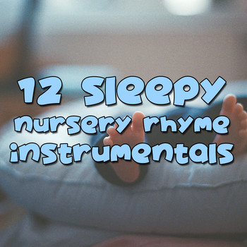 Lullaby Babies, Baby Sleep, Nursery Rhymes Music - 12 Sleepy Nursery Rhyme Instrumentals - Perfect for Baby Sleep