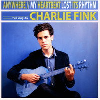 Charlie Fink - Anywhere / My Heartbeat Lost Its Rhythm