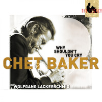 Chet Baker, Wolfgang Lackerschmid - The Legacy, Vol. 3: Why Shouldn't You Cry