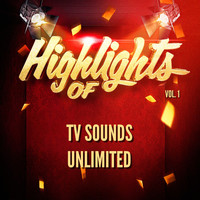 TV Sounds Unlimited - Highlights of Tv Sounds Unlimited, Vol. 1