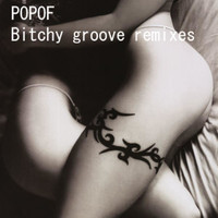 Popof - Bitchy Groove Remixes