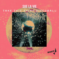 Sue La Vie - Take This Shiny Discoball