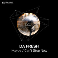 Da Fresh - Maybe / Can't Stop Now