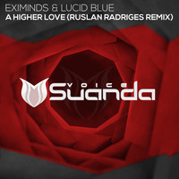 Eximinds & Lucid Blue - A Higher Love (Ruslan Radriges Remix)