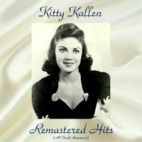 Kitty Kallen - Remastered Hits (All Tracks Remastered)