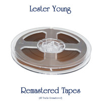 Lester Young - Remastered Tapes (All Tracks Remastered)