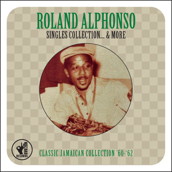 Roland Alphonso - Singles Collection... & More