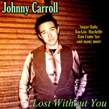Johnny Carroll - Lost Without You
