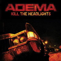 Adema - Kill the Headlights