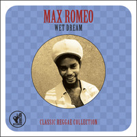 Max Romeo - Wet Dream: Classic Reggae Collection