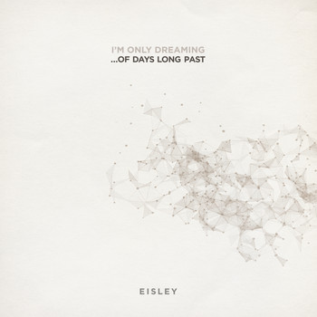 Eisley - I'm Only Dreaming...Of Days Long Past