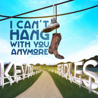 Kevin Beadles - I Can't Hang with You Anymore