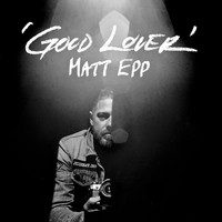 Matt Epp - Good Lover