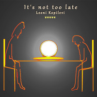 Leoni Kopilevi - It's Not Too Late