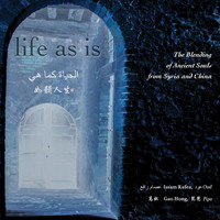 Issam Rafea / Gao Hong - Life as Is: The Blending of Ancient Souls from Syria & China