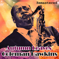 Coleman Hawkins - Autumn Leaves (Remastered)