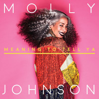 Molly Johnson - Meaning To Tell Ya