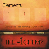Elements feat. George Brooks, Kala Ramnath, Gwyneth Wentink - The Alchemy